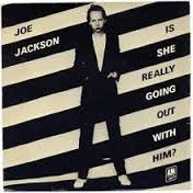 Joe Jackson - hoes Is She Really Going Out With Him